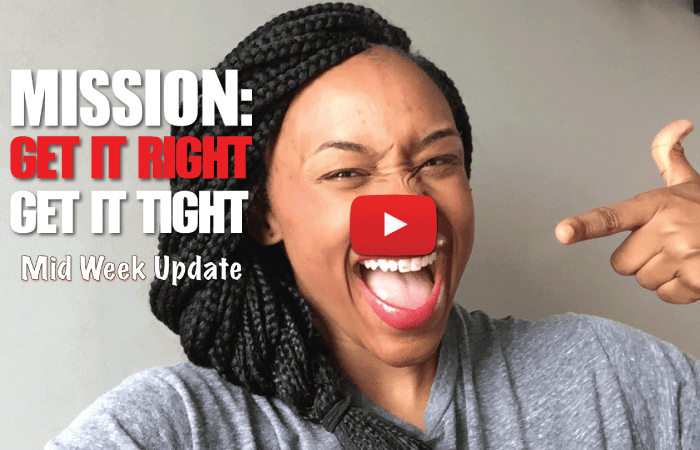 Mission: Get It Right, Get It Tight (Midweek Update – wk4)