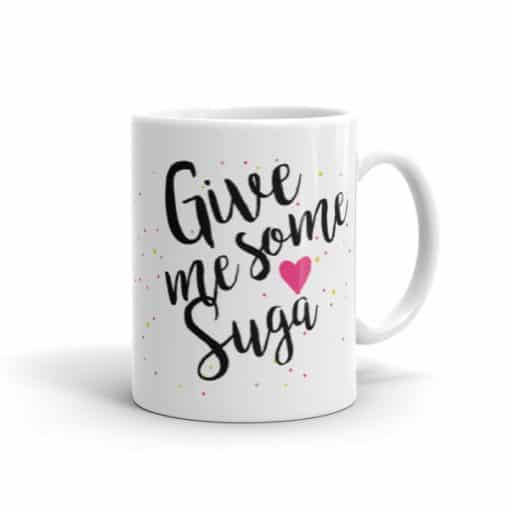 Give Me Some Suga Coffee Mug