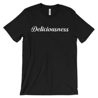 Deliciousness Unisex T-shirt